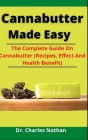 Cannabutter Made Easy: The Complete Guide On Cannabutter (Recipes, Effect And Health Benefit) Cover Image