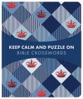 Keep Calm and Puzzle On: Bible Crosswords: 99 Puzzles Cover Image