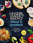 Tasty Latest and Greatest: Everything You Want to Cook Right Now (an Official Tasty Cookbook) Cover Image