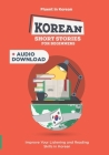 Korean Short Stories for Complete Beginners + Audio Download: Improve Your Listening and Reading Skills in Korean Cover Image