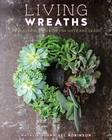 Living Wreaths: 20 Beautiful Projects for Gift and Decor Cover Image
