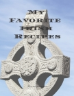 My Favorite Irish Recipes: Create your own Irish family cookbook with all your Irish favorite recipes in a 8.5