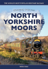 Steaming Over the North Yorkshire Moors: History of the North Yorkshire Moors Railway Cover Image