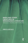 Birds and Other Creatures in Renaissance Literature: Shakespeare, Descartes, and Animal Studies Cover Image