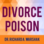Divorce Poison Lib/E: How to Protect Your Family from Bad-Mouthing and Brainwashing Cover Image
