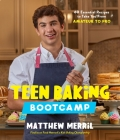 Teen Baking Bootcamp: 60 Essential Recipes to Take You From Amateur to Pro Cover Image