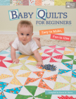 Baby Quilts for Beginners: Easy to Make, Fun to Give Cover Image