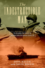 The Indestructible Man: The Incredible True Story of the Legendary Sailor the Japanese Couldn't Kill Cover Image