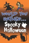 Would You Rather... Spooky Halloween: Fully-illustrated, clean, and creepy questions to give you goosebumps! Cover Image