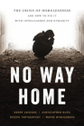 No Way Home: The Crisis of Homelessness and How to Fix It with Intelligence and Humanity Cover Image