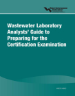 Wastewater Laboratory Analysts' Guide to Preparing for Certification Examination Cover Image