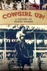Cowgirl Up!: A History of Rodeoing Women Cover Image