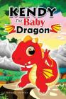 KENDY The BABY DRAGON: Bedtime Stories for Kids, Baby Books, Kids Books, Children's Books, Preschool Books, Toddler Books, Ages 3-5, Kids Pic Cover Image