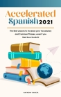 Accelerated Spanish 2021: The Best Lessons to Increase your Vocabulary and Common Phrases, even if you Start from Scratch! Cover Image
