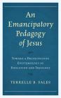 An Emancipatory Pedagogy of Jesus: Toward a Decolonizing Epistemology of Education and Theology Cover Image