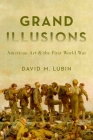 Grand Illusions: American Art and the First World War Cover Image
