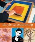 Simple Screenprinting: Basic Techniques & Creative Projects Cover Image