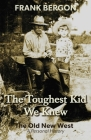 The Toughest Kid We Knew: The Old New West: A Personal History Cover Image
