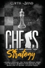Chess Strategy: Advanced Strategies And Tactics Explained. Techniques To Improve Your Endgame On The Board And To Play Like An Expert Cover Image