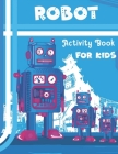 Robot Activity Book for Kids: A ROBOT COLORING BOOK for Kids Ages 4-8 with Unique and Easy to Color Designs (Children's Coloring Books) Cover Image