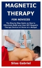 Magnetic Therapy for Novices: The Step by Step Guide on How to Effectively Build your Own DIY Magnetic Therapy Devices at Home on a Budget Cover Image