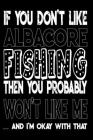 If You Don't Like Albacore Fishing Then You Probably Won't Like Me And I'm Okay With That: Albacore Fishing Log Book Cover Image