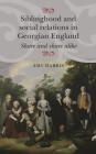 Siblinghood and Social Relations in Georgian England: Share and Share Alike Cover Image