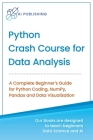 Python Crash Course for Data Analysis: A Complete Beginner Guide for Python Coding, NumPy, Pandas and Data Visualization Cover Image