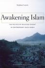 Awakening Islam: The Politics of Religious Dissent in Contemporary Saudi Arabia Cover Image