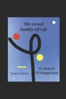 The Grand Futility Of Life: The Search For Happiness Cover Image