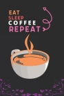 Eat Sleep Coffee Repeat: Best Gift for Coffee Lovers, 6 x 9 in, 110 pages book for Girl, boys, kids, school, students Cover Image