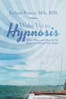 Wake up to Hypnosis: Why, When, and How to Use Hypnosis to Reach Your Goals Cover Image