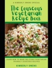 The Couscous Vegetarian Recipe Book: Learn How To Make Delicious Vegetarian-Friendly Couscous Recipes Cover Image