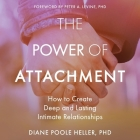The Power of Attachment Lib/E: How to Create Deep and Lasting Intimate Relationships Cover Image