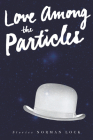 Love Among the Particles & Other Stories Cover Image