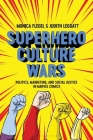 Superhero Culture Wars: Politics, Marketing, and Social Justice in Marvel Comics Cover Image