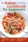 Italian Cookbook for Beginners: Over 100 Classic Recipes with Everyday Ingredients Cover Image
