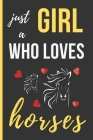 Just a Girl Who Loves Horses: Funny Novelty Riding Lined Notebook / Journal (6 x 9) Cover Image