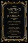 Writing Prompt Journal: The Self-Exploration Way to Make Your Every Day a Masterpiece - A Journey of 201 Thought-Provoking Questions for Self- Cover Image