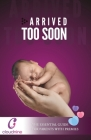 Arrived Too Soon: The Essential Guide For Parents With Premmies Cover Image