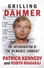 Grilling Dahmer: The Interrogation Of The Milwaukee Cannibal Cover Image