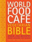World Food Cafe Vegetarian Bible: Over 200 Recipes from Around the World Cover Image