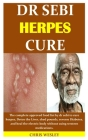 Dr Sebi Herpes Cure: The complete approved food list by dr sebi to cure herpes, Detox the Liver, shed pounds, reverse Diabetes, and heal th Cover Image