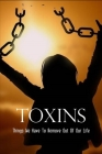 Toxins: Things We Have To Remove Out Of Our Liife: A Toxin Free Lifestyle Cover Image