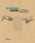 30-Second Coding: The 50 essential principles that instruct technology, each  explained in half a minute (30 Second) Cover Image