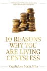 10 Reasons Why You Are Living Centsless: A 10 Step Guide On Where You Are Spending Money And How You Can Do Better Cover Image