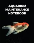 Aquarium Maintenance Notebook: Fish Hobby - Fish Book - Log Book - Plants - Pond Fish - Freshwater - Pacific Northwest - Ecology - Saltwater - Marine Cover Image