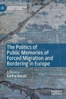 The Politics of Public Memories of Forced Migration and Bordering in Europe (Palgrave MacMillan Memory Studies) Cover Image