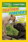 National Geographic Kids Chapters: Together Forever: True Stories of Amazing Animal Friendships! (NGK Chapters) Cover Image