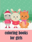 coloring books for girls: The Coloring Pages for Easy and Funny Learning for Toddlers and Preschool Kids Cover Image